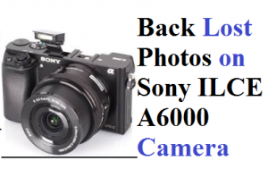Get Back Lost Photos on Sony ILCE A6000