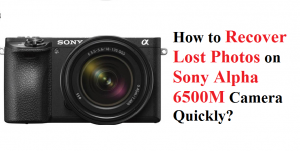 Recover Lost Photos on Sony Alpha 6500M