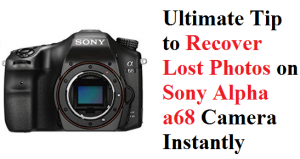 Recover Lost Photos on Sony Alpha a68 Camera