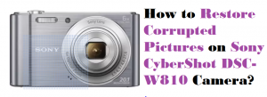 Restore Corrupted Pictures on Sony CyberShot DSC-W810