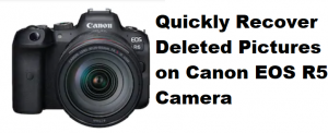 Recover Deleted Pictures on Canon EOS R5