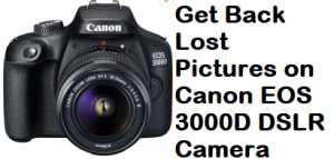 get back lost pictures on Canon EOS 3000D DSLR Camera