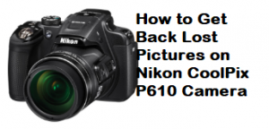 get back lost pictures onNikon CoolPix P610